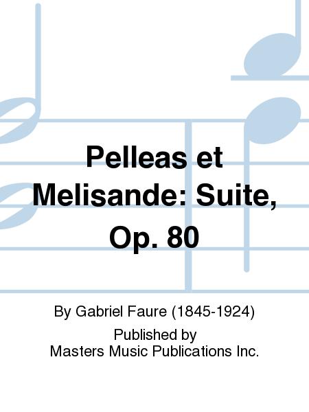 Pelleas et Melisande: Suite, Op. 80