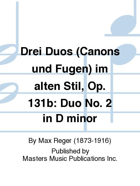 Drei Duos (Canons und Fugen) im alten Stil, Op. 131b: Duo No. 2 in D minor