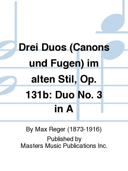 Drei Duos (Canons und Fugen) im alten Stil, Op. 131b: Duo No. 3 in A