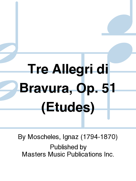 Tre Allegri di Bravura, Op. 51 (Etudes)