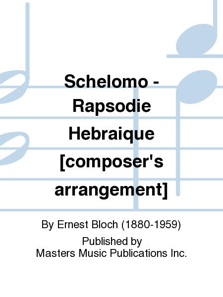 Schelomo - Rapsodie Hebraique [composer's arrangement]