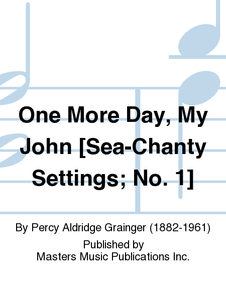 One More Day, My John [Sea-Chanty Settings; No. 1]