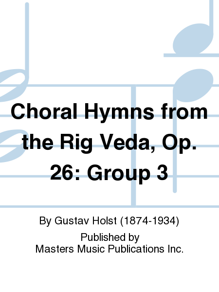 Choral Hymns from the Rig Veda, Op. 26: Group 3