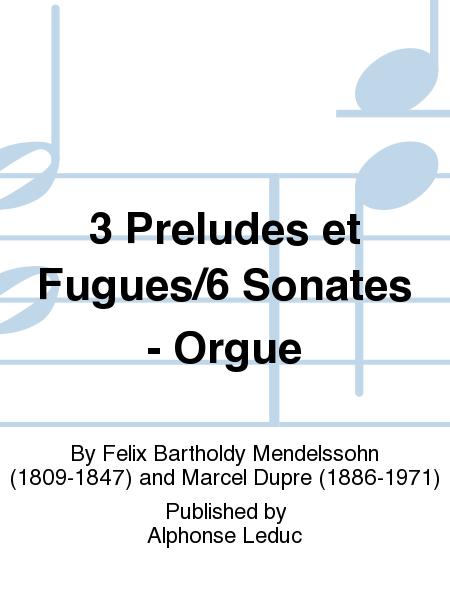 3 Preludes et Fugues/6 Sonates - Orgue