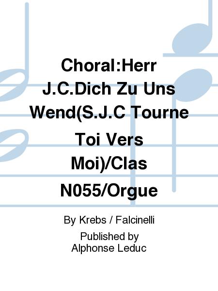 Choral:Herr J.C.Dich Zu Uns Wend(S.J.C Tourne Toi Vers Moi)/Clas No.55/Orgue
