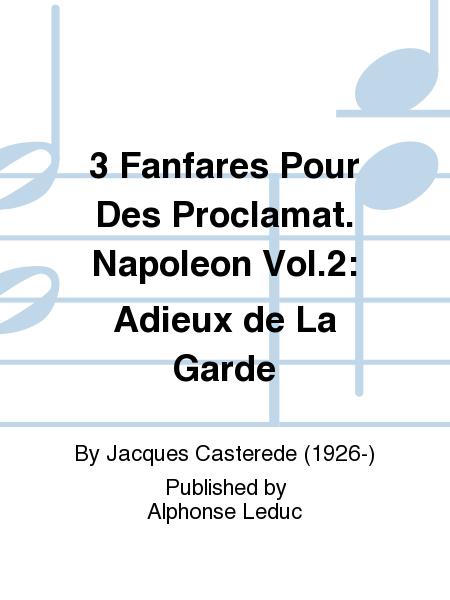 3 Fanfares Pour Des Proclamat. Napoleon Vol.2: Adieux de La Garde