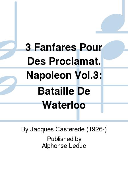 3 Fanfares Pour Des Proclamat. Napoleon Vol.3: Bataille De Waterloo