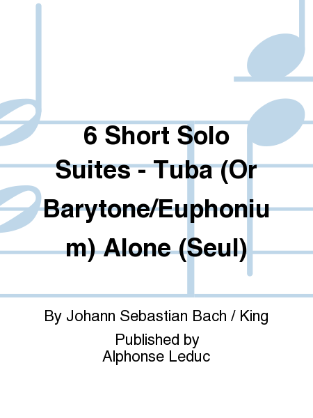 6 Short Solo Suites - Tuba (Or Barytone/Euphonium) Alone (Seul)