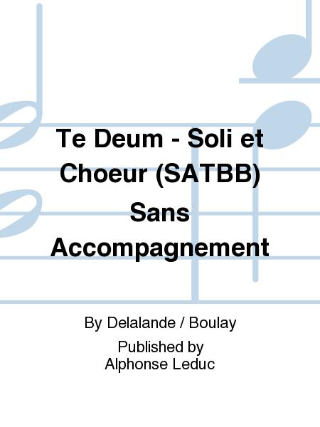 Te Deum - Soli et Choeur (SATBB) Sans Accompagnement