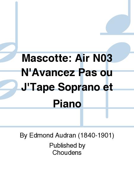Mascotte: Air N03 N'Avancez Pas ou J'Tape Soprano et Piano