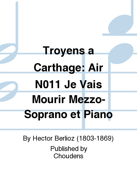 Troyens a Carthage: Air N011 Je Vais Mourir Mezzo-Soprano et Piano