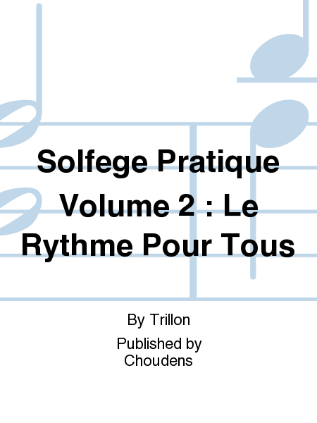 Solfege Pratique Volume 2 : Le Rythme Pour Tous