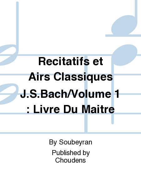 Recitatifs et Airs Classiques J.S.Bach/Volume 1 : Livre Du Maitre