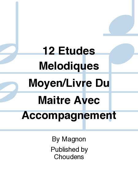 12 Etudes Melodiques Moyen/Livre Du Maitre Avec Accompagnement