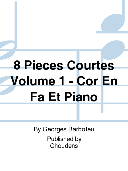 8 Pieces Courtes Volume 1 - Cor En Fa Et Piano