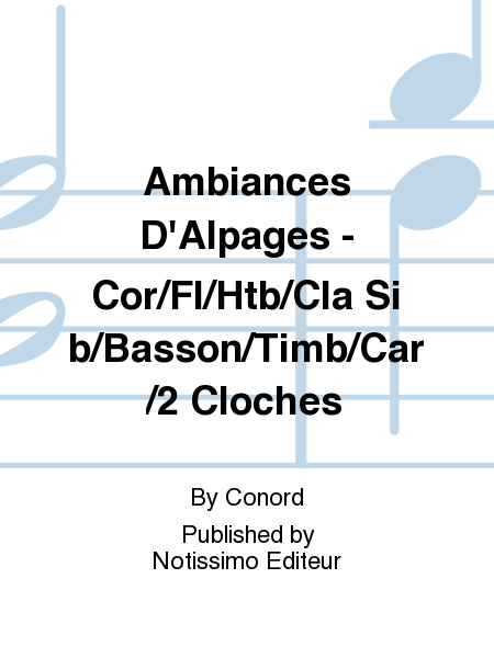 Ambiances D'Alpages - Cor/Fl/Htb/Cla Sib/Basson/Timb/Car/2 Cloches