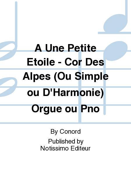 A Une Petite Etoile - Cor Des Alpes (Ou Simple ou D'Harmonie) Orgue ou Pno