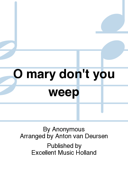 O mary don't you weep