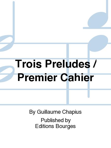 Trois Preludes / Premier Cahier