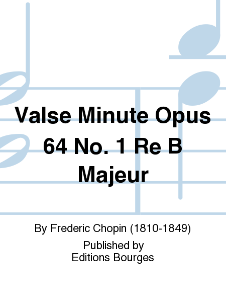 Valse Minute Opus 64 No. 1 Re B Majeur