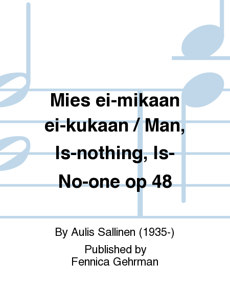Mies ei-mikaan ei-kukaan / Man, Is-nothing, Is-No-one op 48