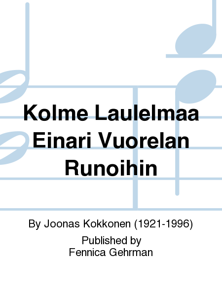 Kolme Laulelmaa Einari Vuorelan Runoihin