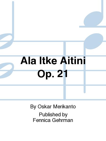 Ala Itke Aitini Op. 21