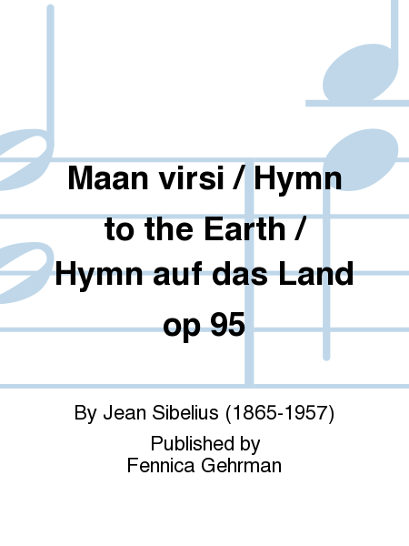 Maan virsi / Hymn to the Earth / Hymn auf das Land op 95