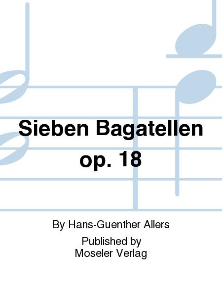 Sieben Bagatellen op. 18