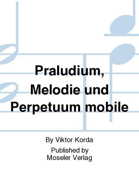 Praludium, Melodie und Perpetuum mobile