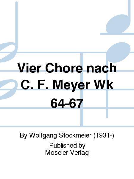 Vier Chore nach C. F. Meyer Wk 64-67