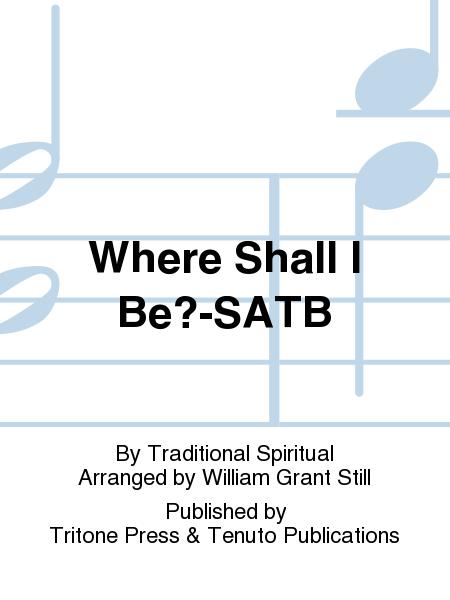 Where Shall I Be?-SATB