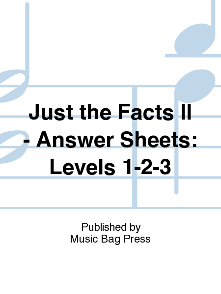 Just the Facts II - Answer Sheets: Levels 1-2-3