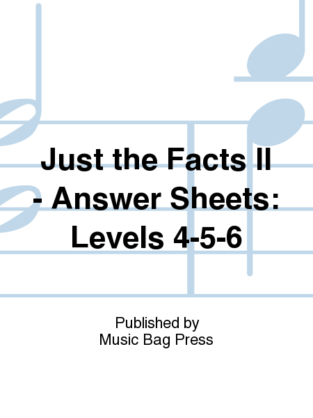 Just the Facts II - Answer Sheets: Levels 4-5-6