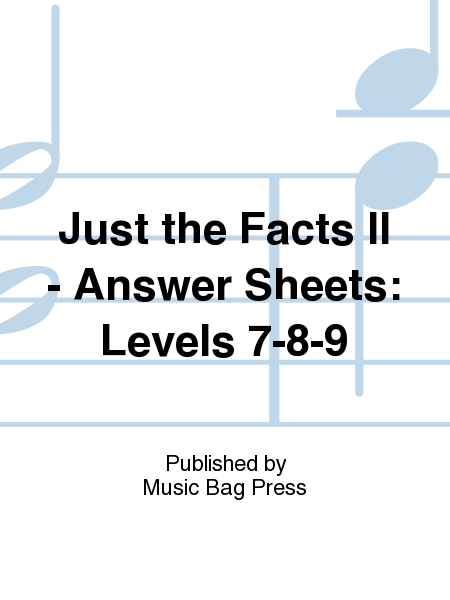 Just the Facts II - Answer Sheets: Levels 7-8-9