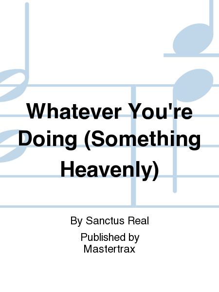 Whatever You're Doing (Something Heavenly)