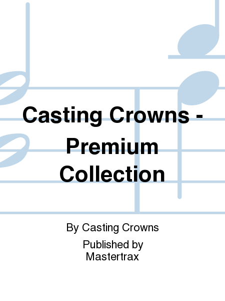 Casting Crowns - Premium Collection