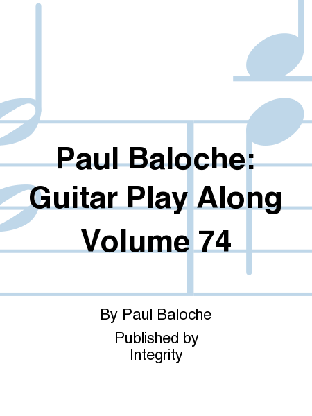 Paul Baloche: Guitar Play Along Volume 74
