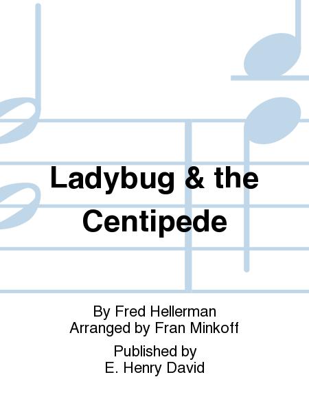 Ladybug & the Centipede