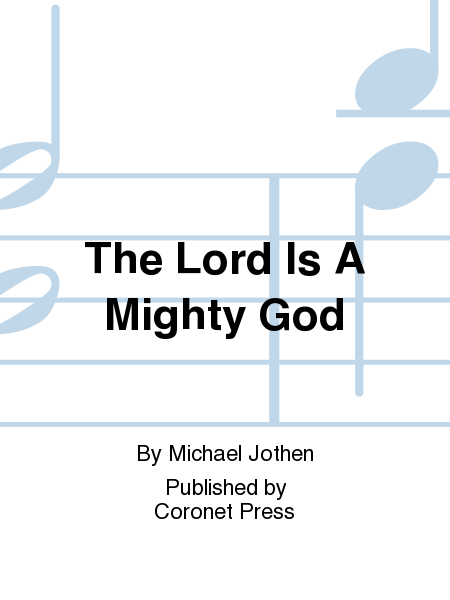 The Lord Is A Mighty God