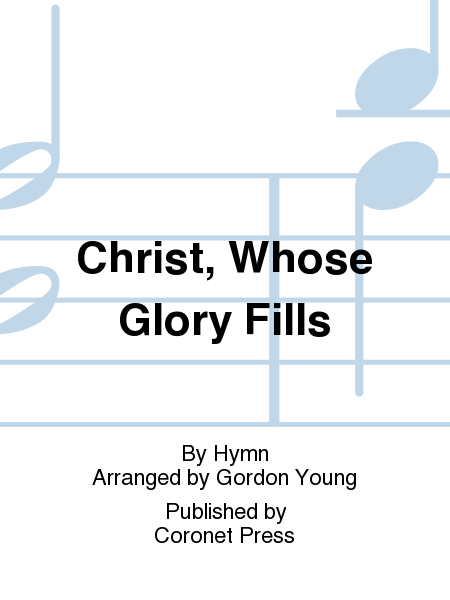 Christ, Whose Glory Fills