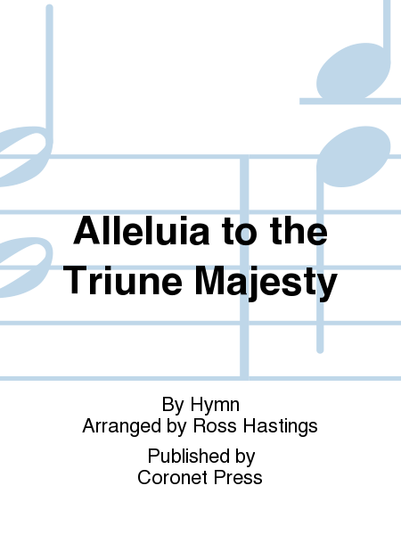 Alleluia to the Triune Majesty