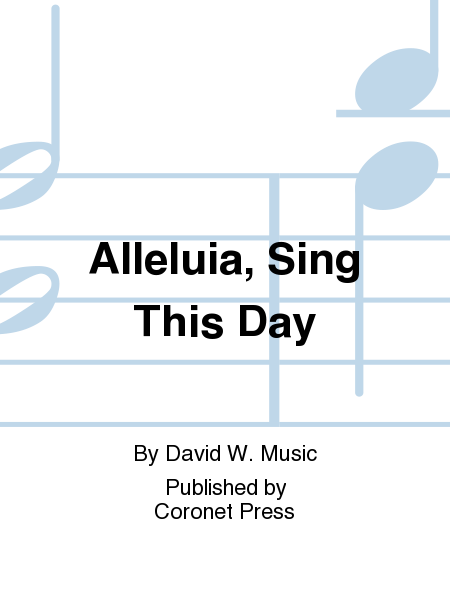 Alleluia, Sing This Day