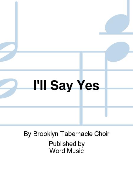 I'll Say Yes