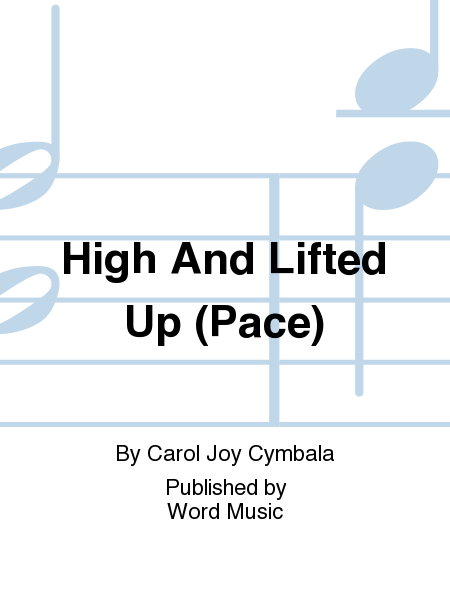 High And Lifted Up (Pace)