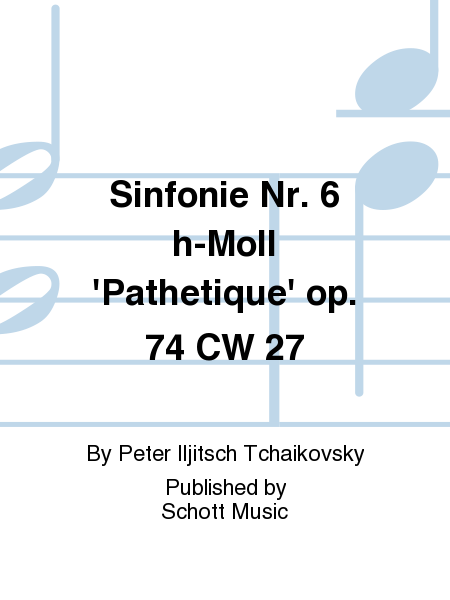 Sinfonie Nr. 6 h-Moll 'Pathetique' op. 74 CW 27