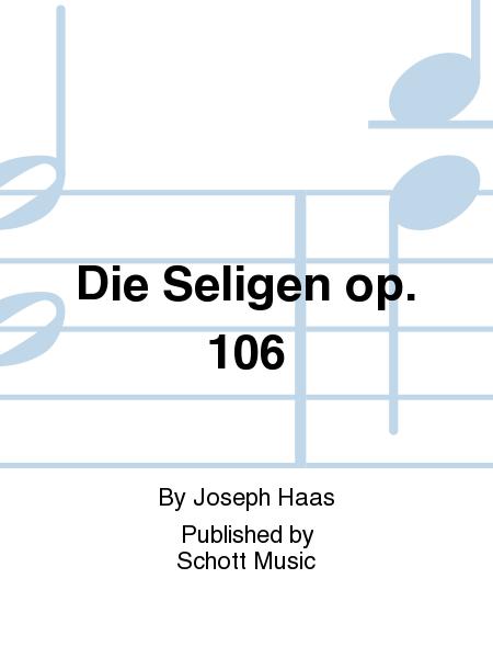 Die Seligen op. 106