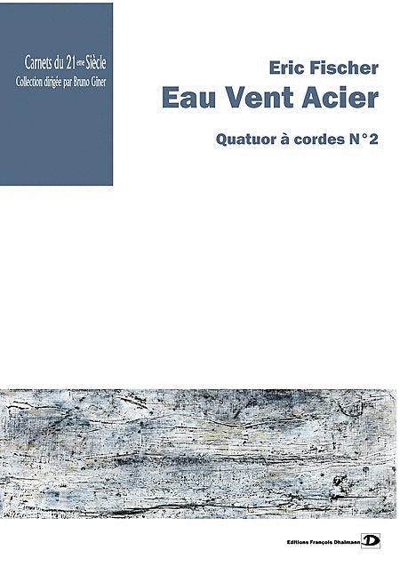Eau Vent Acier. Quatuor a cordes No. 2