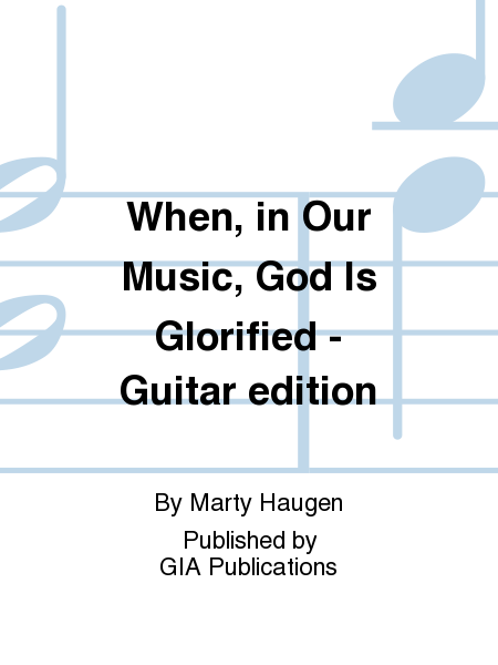 When, in Our Music, God Is Glorified - Guitar edition