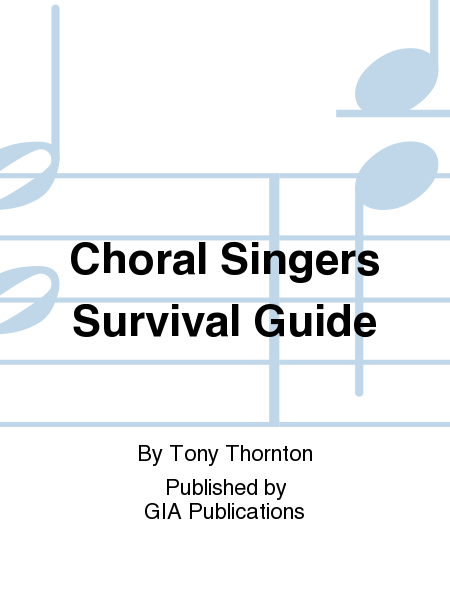 Choral Singers Survival Guide